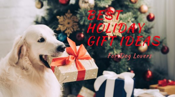 Best Holiday Gift Ideas for Dog Lovers